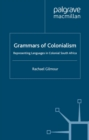 Grammars of Colonialism : Representing Languages in Colonial South Africa - eBook