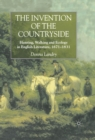 The Invention of the Countryside : Hunting, Walking and Ecology in English Literature, 1671-1831 - eBook
