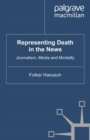 Representing Death in the News : Journalism, Media and Mortality - eBook