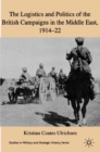 The Logistics and Politics of the British Campaigns in the Middle East, 1914-22 - eBook