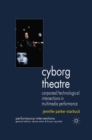 Cyborg Theatre : Corporeal/Technological Intersections in Multimedia Performance - eBook