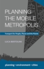 Planning the Mobile Metropolis : Transport for People, Places and the Planet - Book