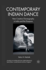 Contemporary Indian Dance : New Creative Choreography in India and the Diaspora - eBook