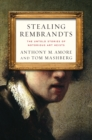 Stealing Rembrandts : The Untold Stories of Notorious Art Heists - Book