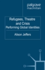 Refugees, Theatre and Crisis : Performing Global Identities - eBook