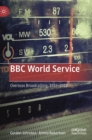 BBC World Service : Overseas Broadcasting, 1932-2018 - Book
