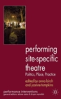 Performing Site-Specific Theatre : Politics, Place, Practice - Book