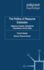 The Politics of Resource Extraction : Indigenous Peoples, Multinational Corporations and the State - eBook