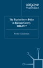 The Tsarist Secret Police in Russian Society, 1880-1917 - eBook