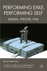 Performing Exile, Performing Self : Drama, Theatre, Film - eBook
