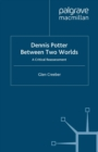 Dennis Potter: Between Two Worlds : A Critical Reassessment - eBook