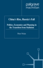 China's Rise, Russia's Fall : Politics, Economics and Planning in the Transition from Stalinism - eBook