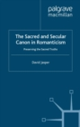The Sacred and Secular Canon in Romanticism : Preserving the Sacred Truths - eBook