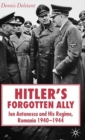 Hitler's Forgotten Ally : Ion Antonescu and his Regime, Romania 1940-1944 - eBook