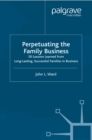 Perpetuating the Family Business : 50 Lessons Learned From Long Lasting, Successful Families in Business - eBook