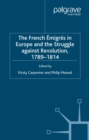 The French Emigres in Europe and the Struggle against Revolution, 1789-1814 - eBook