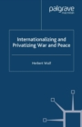 Internationalizing and Privatizing War and Peace : The Bumpy Ride to Peace Building - eBook