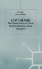 Lost Libraries : The Destruction of Great Book Collections Since Antiquity - eBook