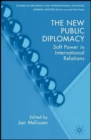 The New Public Diplomacy : Soft Power in International Relations - Book