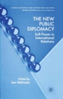 The New Public Diplomacy : Soft Power in International Relations - eBook