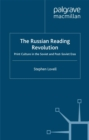 The Russian Reading Revolution : Print Culture in the Soviet and Post-Soviet Eras - eBook