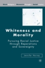 Whiteness and Morality : Pursuing Racial Justice Through Reparations and Sovereignty - eBook