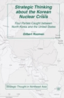Strategic Thinking about the Korean Nuclear Crisis : Four Parties Caught between North Korea and the United States - eBook