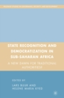 State Recognition and Democratization in Sub-Saharan Africa : A New Dawn for Traditional Authorities? - eBook