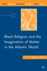 Black Religion and the Imagination of Matter in the Atlantic World - eBook