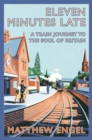 Eleven Minutes Late : A Train Journey to the Soul of Britain - eBook