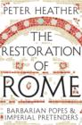 The Restoration of Rome : Barbarian Popes & Imperial Pretenders - eBook