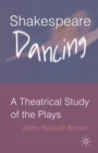 Shakespeare Dancing : A Theatrical Study of the Plays - eBook