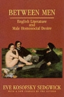 Between Men : English Literature and Male Homosocial Desire - Book