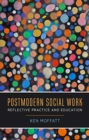 Postmodern Social Work : Reflective Practice and Education - Book