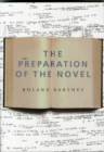The Preparation of the Novel : Lecture Courses and Seminars at the College de France (1978-1979 and 1979-1980) - Book