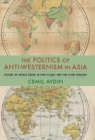 The Politics of Anti-Westernism in Asia : Visions of World Order in Pan-Islamic and Pan-Asian Thought - Book