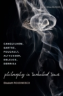 Philosophy in Turbulent Times : Canguilhem, Sartre, Foucault, Althusser, Deleuze, Derrida - Book