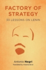Factory of Strategy : Thirty-Three Lessons on Lenin - Book