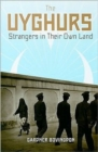 The Uyghurs : Strangers in Their Own Land - Book