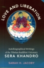 Love and Liberation : Autobiographical Writings of the Tibetan Buddhist Visionary Sera Khandro - Book