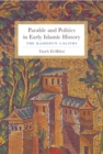 Parable and Politics in Early Islamic History : The Rashidun Caliphs - Book