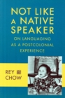 Not Like a Native Speaker : On Languaging as a Postcolonial Experience - Book