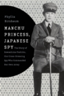 Manchu Princess, Japanese Spy : The Story of Kawashima Yoshiko, the Cross-Dressing Spy Who Commanded Her Own Army - Book