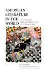 American Literature in the World : An Anthology from Anne Bradstreet to Octavia Butler - Book