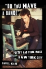 """Do You Have a Band?"" : Poetry and Punk Rock in New York City - Book"