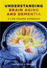 Understanding Brain Aging and Dementia : A Life Course Approach - Book