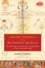 Being Human in a Buddhist World : An Intellectual History of Medicine in Early Modern Tibet - Book