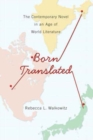 Born Translated : The Contemporary Novel in an Age of World Literature - Book