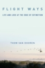 Flight Ways : Life and Loss at the Edge of Extinction - Book