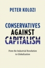 Conservatives Against Capitalism : From the Industrial Revolution to Globalization - Book